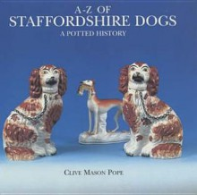 A-Z of Staffordshire Dogs - Clive Mason Pope
