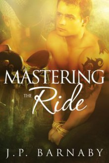 Mastering the Ride - J.P. Barnaby