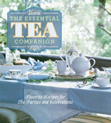 Victoria The Essential Tea Companion: Favorite Recipes for Tea Parties and Celebrations - Kim Waller,The Editors of Victoria Magazine