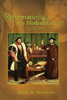 Reformation And Early Modern Europe: A Guide To Research (Sixteenth Century Essays & Studies) - David M. Whitford