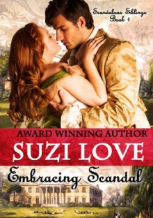 Embracing Scandal (Scandalous Siblings) - Suzi Love