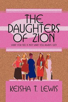 The Daughters of Zion, What You See Is Not What You Always Get! - Keisha T. Lewis