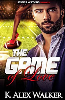 The Game of Love: (BWWM Romance) - K. Alex Walker