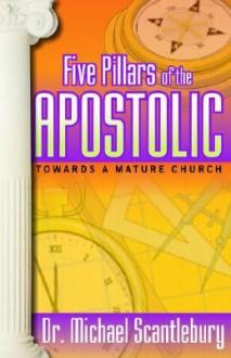 Five Pillars of the Apostolic - Michael Scantlebury