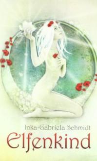Elfenkind - Inka-Gabriela Schmidt