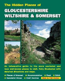 The Hidden Places of Goucestershire, Wiltshire and Somerset - Joanna Billing