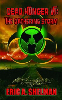 Dead Hunger VI: The Gathering Storm - Eric A. Shelman