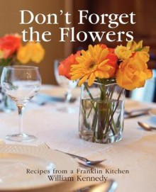 Don't Forget the Flowers - William Kennedy