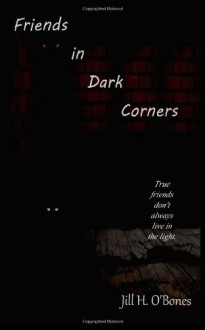 Friends in Dark Corners - Jill H. O'Bones