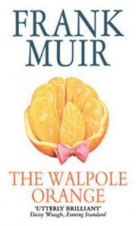 Walpole orange: a romance - Frank Muir