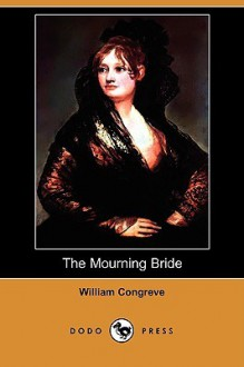 The Mourning Bride (Dodo Press) - William Congreve