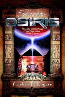 The Secret of Osiris: The Alpha and the Omega, Twice Upon a Time, Return to Rostau - Graham H. Rogers