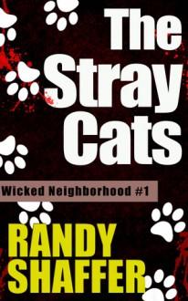 The Stray Cats (Wicked Neighborhood #1) - Randy Shaffer