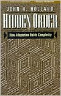 Hidden Order: How Adaptation Builds Complexity (Helix Books) - John H. Holland, Heather Mimnaugh