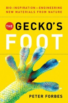 The Gecko's Foot: Bio-inspiration: Engineering New Materials from Nature - Peter Forbes