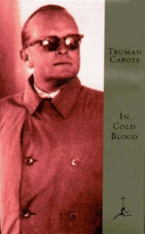 In Cold Blood: A True Account of a Multiple Murder and Its Consequences (Modern Library) - Truman Capote