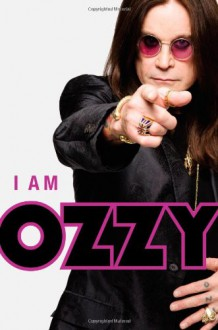 I Am Ozzy - Ozzy Osbourne, Chris Ayres