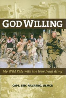 God Willing: My Wild Ride with the New Iraqi Army - Eric Navarro