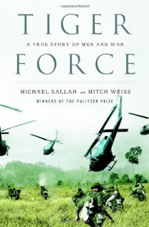 Tiger Force: A True Story of Men and War - Michael Sallah;Mitch Weiss