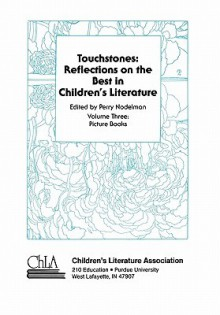 Touchstones: Picture Books: Reflections on the Best in Children's Literature - Perry Nodelman