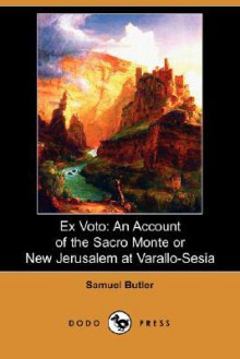 Ex Voto: An Account of the Sacro Monte or New Jerusalem at Varallo-Sesia - Samuel Butler