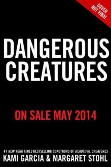 Dangerous Creatures - Kami Garcia,Margaret Stohl