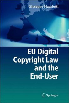 Eu Digital Copyright Law and the End-User - Giuseppe Mazziotti