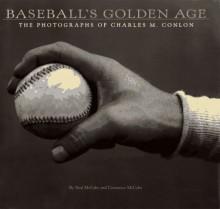 Baseball's Golden Age: The Photographs of Charles M. Conlon - Neal McCabe