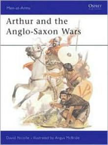 Arthur and the Anglo-Saxon Wars - David Nicolle