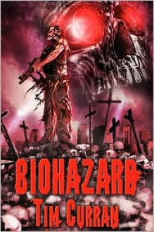 Biohazard - Tim Curran
