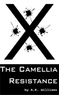 The Camellia Resistance - A.R. Williams