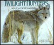Twilight Hunters: Wolves, Coyotes & Foxes - Gary Turbak, Alan Carey