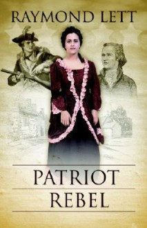 Patriot Rebel - Raymond Lett