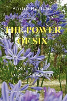 The Power of Six a Six Part Guide to Self Knowledge - Philip Harland