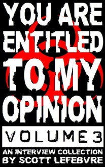 You Are Entitled to My Opinion - Volume 3: A Collection of Interviews Worth Reading - Scott Lefebvre
