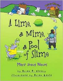 A Lime, a Mime, a Pool of Slime: More about Nouns - Brian P. Cleary, Brian Gable