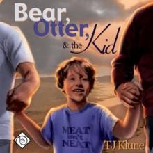 Bear, Otter, and the Kid - Sean Crisden, T.J. Klune