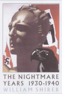 The Nightmare Years 1930-40 - William L. Shirer