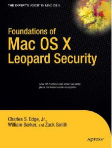 Foundations of Mac OS X Leopard Security - William Barker
