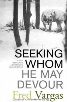 Seeking Whom He May Devour (Chief Inspector Adamsberg Mysteries) - Fred Vargas