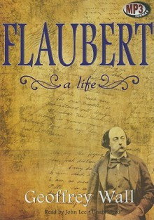 Flaubert: A Life - Geoffrey Wall, James Adams