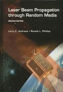 Laser Beam Propagation Through Random Media - Larry C. Andrews, Ronald L. Phillips