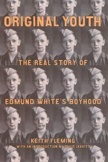 Original Youth: The Real Story of Edmund White's Boyhood - Keith Fleming, David Leavitt