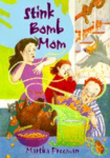 Stink Bomb Mom - Martha Freeman, Molly Delaney
