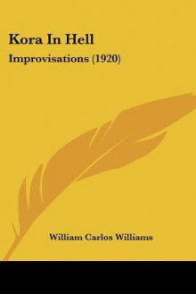 Kora in Hell: Improvisations - William Carlos Williams, Mel Kendrick