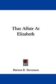 That Affair at Elizabeth - Burton Egbert Stevenson