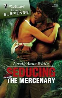 Seducing the Mercenary - Loreth Anne White