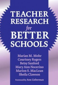 Teacher Research for Better Schools - Marian M. Mohr, Betsy Sanford, Mary Ann Nocerino, Marion Maclean