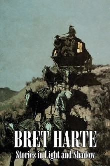 Stories in Light and Shadow - Bret Harte