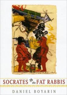 Socrates and the Fat Rabbis - Daniel Boyarin
